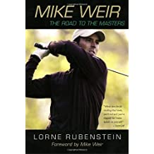 Mike Weir: The Road to the Masters by Lorne Rubenstein (2004-10-05)