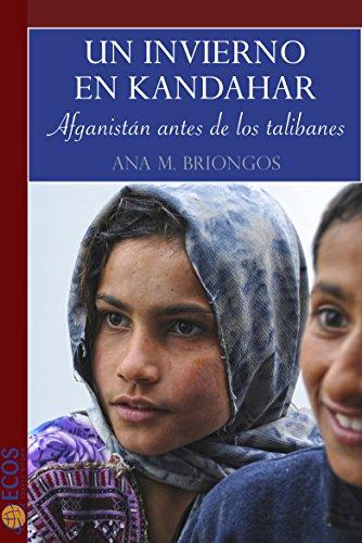 Un invierno en Kandahar: Afganistán antes de los talibanes por Ana Briongos