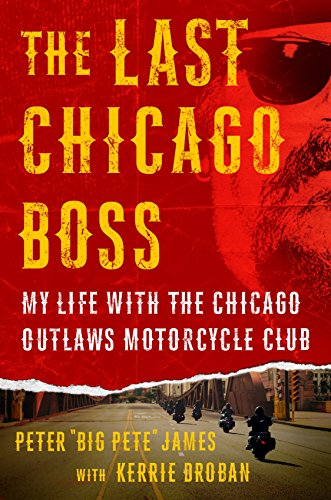 The Last Chicago Boss: My Life with the Chicago Outlaws Motorcycle Club por Peter 'Big Pete' James