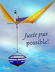 Juste pas possible ! par Lucie Cemieux