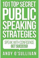 101 Top Secret Public Speaking Strategies: Speak with Confidence - Get Success! Paperback