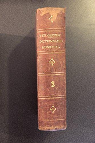 Dictionnaire municipal. Manuel des maires.... Tome 2 / par T. de Croissy,... [Edition de 1886]
