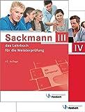 Sackmann - das Lehrbuch für die Meisterprüfung Teil III und IV: Teil III - mit Lernportal: Handlungsfeld 1: Wettbewerbsfähigkeit von Unternehmen ... Ausbildung der Ausbilder; mit CD-ROM