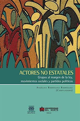 Actores no estatales: Grupos al margen de la ley, movimientos sociales y partidos políticos.