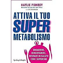Attiva il tuo Supermetabolismo: Dimagrire, ringiovanire, restare in salute con i supercibi