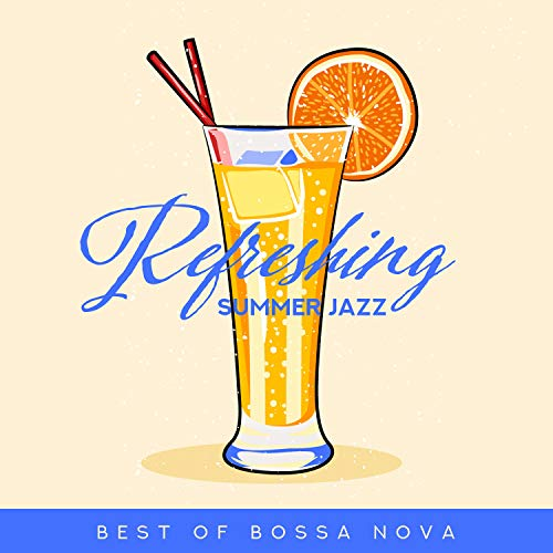 Refreshing Summer Jazz: Best of Bossa Nova - Relaxing Happy Sunny Chill Out, Lounge Bar, Restaurant & Island Ambience