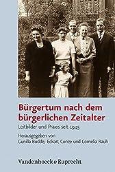 Bürgertum nach dem bürgerlichen Zeitalter: Leitbilder und Praxis seit 1945 (Bürgertum Neue Folge)