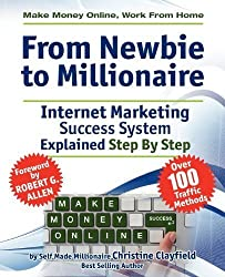 Make Money Online. Work from Home. from Newbie to Millionaire: An Internet Marketing Success System Explained in Easy Steps by Self Made Millionaire by Christine Clayfield (2011-08-01)