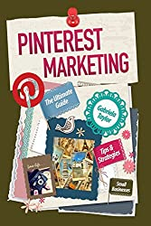 PINTEREST MARKETING: The Ultimate Guide (Give Your Marketing a Digital Edge Series) (English Edition)