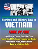Marines and Military Law in Vietnam: Trial by Fire - Legal Duty in Combat Zone, War Crime Conviction, POWs, Drugs, Fragging and Murder, Homicide on Patrol, ... Deserters, Uniform Code (English Edition)