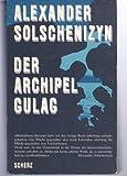 Der Archipel Gulag - 1918 - 1956 Versuch einer künstlerischen Bewältigung - Alexander Solschenizyn