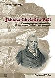 Johann Christian Reil: Universalmediziner, Stadtphysikus, Wegbereiter von Psychiatrie und Neurologie (Forschung psychoso