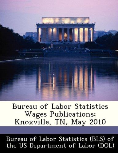 Preisvergleich Produktbild Bureau of Labor Statistics Wages Publications: Knoxville,  TN,  May 2010