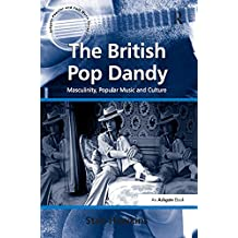 "The British Pop Dandy: ""Masculinity, Popular Music and Culture                                                                                         ...                                            """