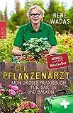 Der Pflanzenarzt: Mein großes Praxisbuch für Garten und Balkon - René Wadas