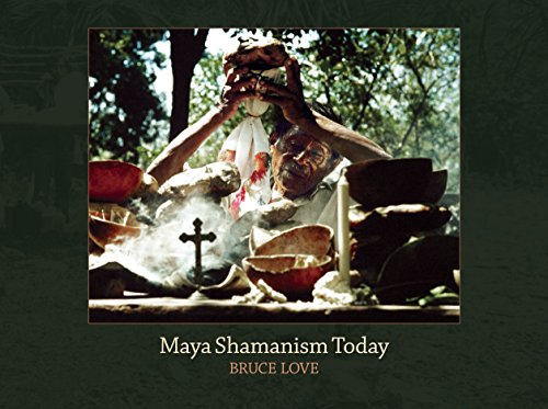 Maya Shamanism Today: Connecting with the Cosmos in Rural Yucatan (English Edition) por Bruce Love
