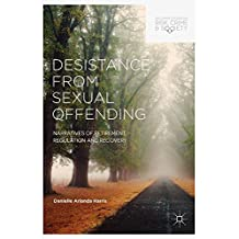 Desistance from Sexual Offending: Narratives of Retirement, Regulation and Recovery (Palgrave Studies in Risk, Crime and Society)
