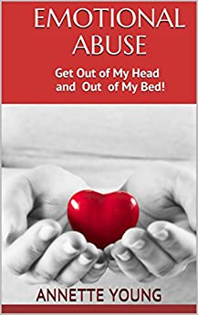 Emotional Abuse: Get Out of My Head and Out of My Bed by [Young, Annette]