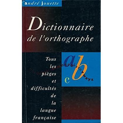 Dictionnaire de l'orthographe : Tous les pièges et difficultés de la langue française -