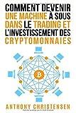 Comment Devenir Une Machine à Sous Dans le Trading et l'Investissement Des Cryptomonnaies (Livre français/French Book)