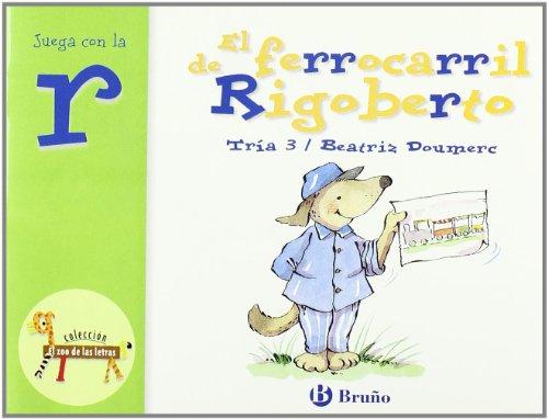 El ferrocarril de Rigoberto: Juega con la r (Castellano - A Partir De 3 Años - Libros Didácticos - El Zoo De Las Letras) por Beatriz Doumerc