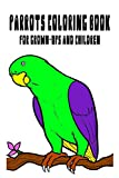 Parrots Coloring Book for Grown-Ups and Children: 50 Parrots Pictures to Color and for Fun, Let Your Imagination Run Wild