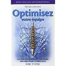 OPTIMISEZ VOTRE EQUIPE - LES CINQ DYSFONCTIONS D'UNE EQUIPE UNE FABLE POUR LES DIRIGEANTS