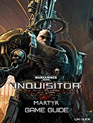Warhammer Inquisitor - Martyr Game Guide
