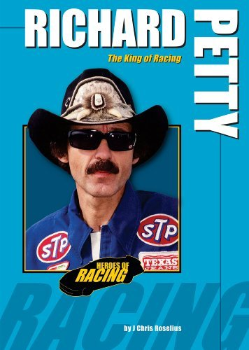 Richard Petty: The King of Racing (Heroes of Racing) by J Chris Roselius (2009-02-01)