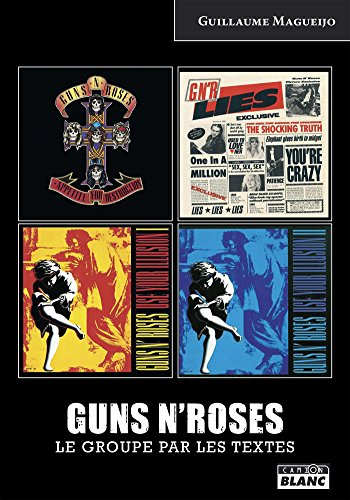 Guns N' Roses Le groupe par les textes (Camion Blanc) par Guillaume Magueijo