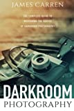 Darkroom Photography: The Complete Guide to Mastering The Basics of Darkroom Photography