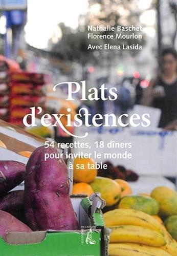 Plats d'existence : 54 recettes, 18 dîners pour inviter le monde à sa table