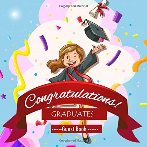 Congratulations Graduates Guest Book: Congratulatory Message Book With Motivational Quotes And Gift Log Memory Year Book Keepsake Scrapbook For Family Friends To Write In (Graduation Gifts, Band 56) (Deutsche Ideen Outfit)