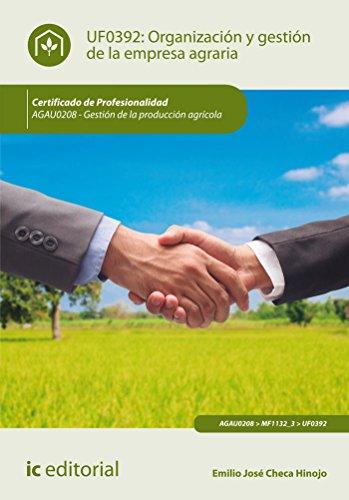 Organización y gestión de la empresa agraria. AGAU0208 - Gestión de la producción agrícola por Emilio José Checa Hinojo