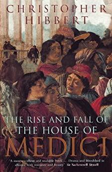 The Rise and Fall of the House of Medici by [Hibbert, Christopher]