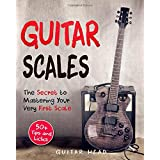 Guitar Scales: The Secret to Mastering Your Very First Scale: Not Your Typical Scales Book (Guitar Scales Mastery)