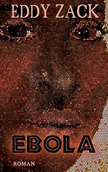 Ebola: Der Kongo - das schwarze Herz Afrikas (German Edition) by [Zack, Eddy]