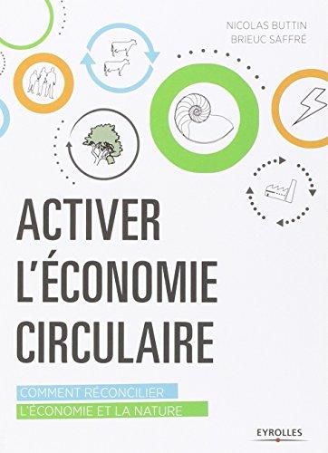 Activer l'économie circulaire: Comment réconcilier l'économie et la nature.