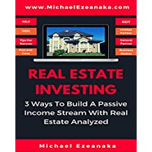 Real Estate Investing: 3 Ways to Build A Passive Income Stream With Real Estate Analyzed