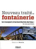 Nouveau traité de fontainerie, Le transport et la distribution de l'eau: Le cas parisien...