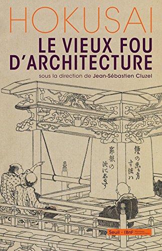 Hokusai, le vieux fou d'architecture par Jean-sebastien Cluzel