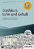 Crashkurs Lohn und Gehalt - inkl. Arbeitshilfen online: Grundlagen der Lohnabrechnung, Sozialversicherung und Lohnsteuer (Haufe Fachbuch, Band 414)