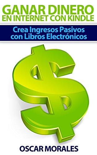 Como Ganar Dinero en Internet con Kindle: Crea Ingresos Pasivos ...