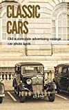 CLASSIC CARS : Old Automobile Advertising Vintage Car Photo Book, Classic Car Stories