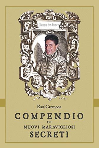 Compendio di nuovi maravigliosi secreti di Raul Cremona