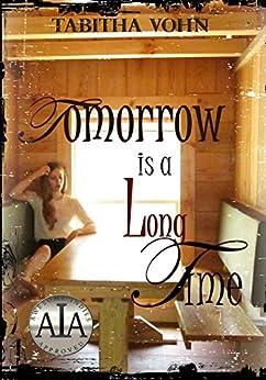 Tomorrow Is A Long Time by [Vohn, Tabitha]