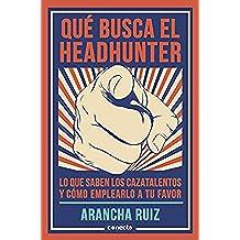 Qué busca el headhunter: Lo que saben los cazatalentos y cómo emplearlo a tu favor