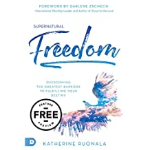 Supernatural Freedom Free Feature Preview: Overcoming the Greatest Barriers to Fulfilling Your Destiny (English Edition)