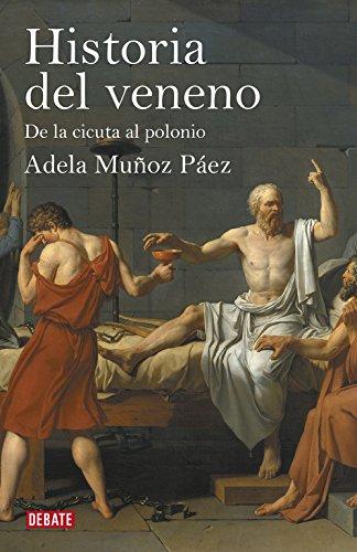 Historia del veneno: De la cicuta al polonio (Debate) por Adela Muñoz Páez