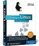 Einstieg in Linux: Linux verstehen und einsetzen. Der umfassende Einstieg in alle Linux-Themen: Installation, Administration, Netzwerke, Serverdienste, Shell u. v. m. - Steffen Wendzel, Johannes Plötner
